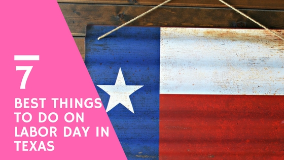 7 tips for labor day in Texas