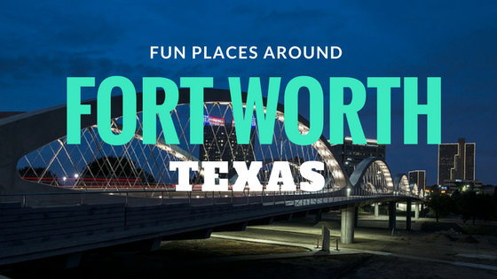 Fun Places Around Fort Worth, Texas