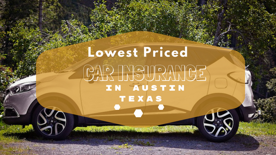Lowest Priced Car Insurance In Austin Texas