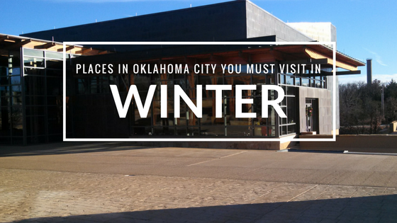 Places In Oklahoma City You Must Visit In Winter