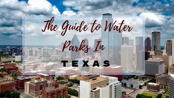 The Guide To Water Parks In Texas