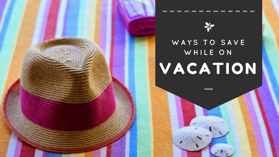 Ways to Save While on Vacation
