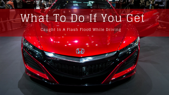 What To Do If You Get Caught In A Flash Flood While Driving